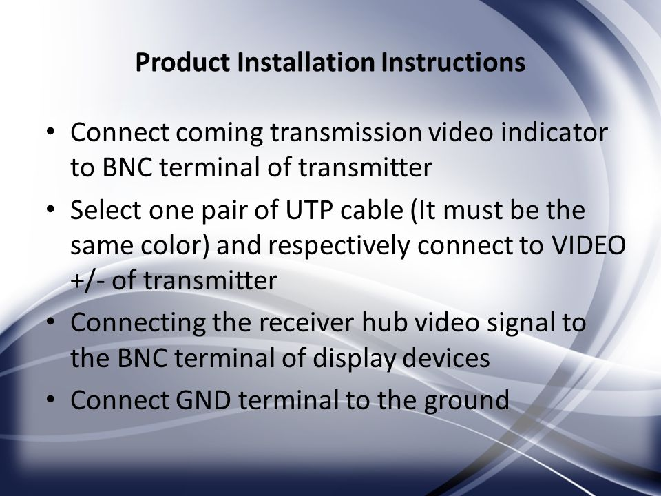 Product Installation Instructions Connect coming transmission video indicator to BNC terminal of transmitter Select one pair of UTP cable (It must be
