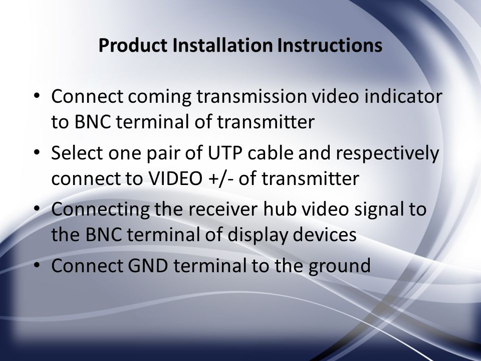 Product Installation Instructions Connect coming transmission video indicator to BNC terminal of transmitter Select one pair of UTP cable and respecti