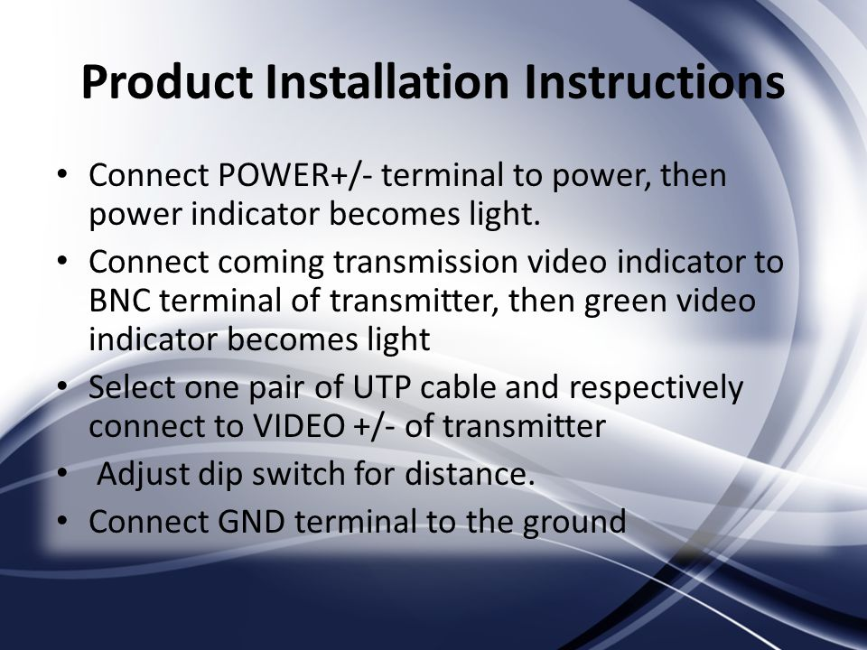 Product Installation Instructions Connect POWER+/- terminal to power, then power indicator becomes light. Connect coming transmission video indicator