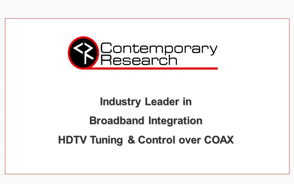 Industry Leader in Broadband Integration HDTV Tuning & Control over COAX