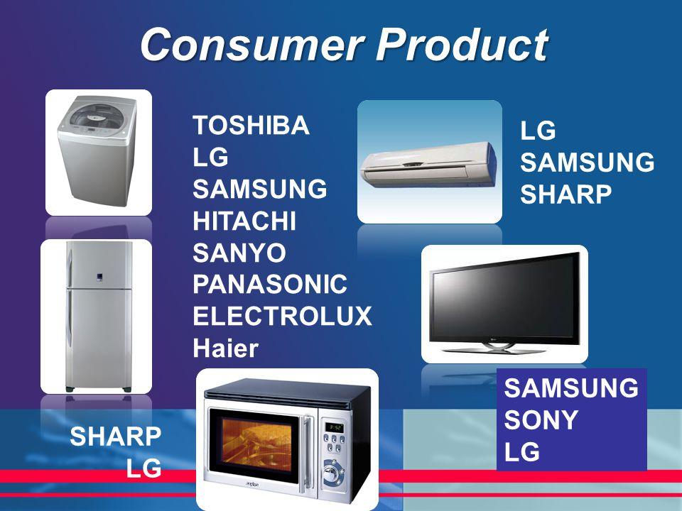 Consumer Product TOSHIBA LG SAMSUNG HITACHI SANYO PANASONIC ELECTROLUX Haier SHARP LG SAMSUNG SONY LG SAMSUNG SHARP