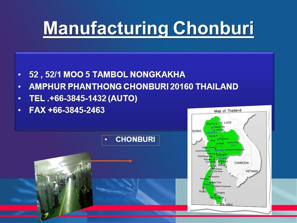Manufacturing Chonburi 52, 52/1 MOO 5 TAMBOL NONGKAKHA52, 52/1 MOO 5 TAMBOL NONGKAKHA AMPHUR PHANTHONG CHONBURI 20160 THAILANDAMPHUR PHANTHONG CHONBUR