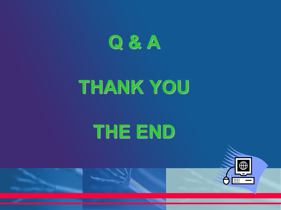 Q & A THANK YOU THE END