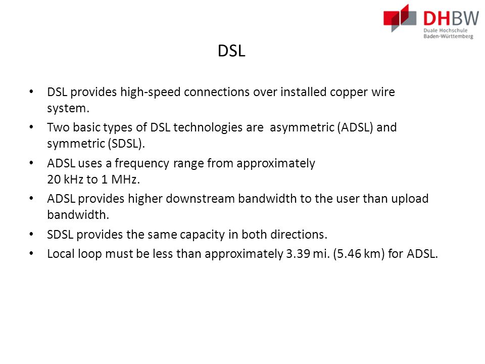 DSL DSL provides high-speed connections over installed copper wire system.