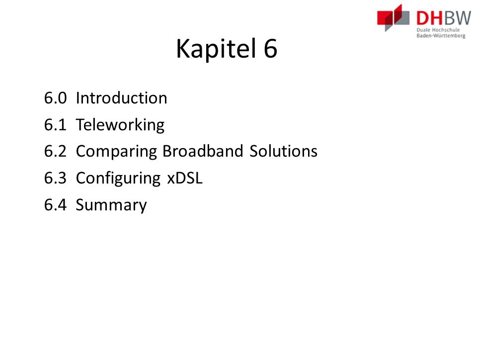 Kapitel 6 6.0 Introduction 6.1 Teleworking 6.2 Comparing Broadband Solutions 6.3 Configuring xDSL 6.4 Summary