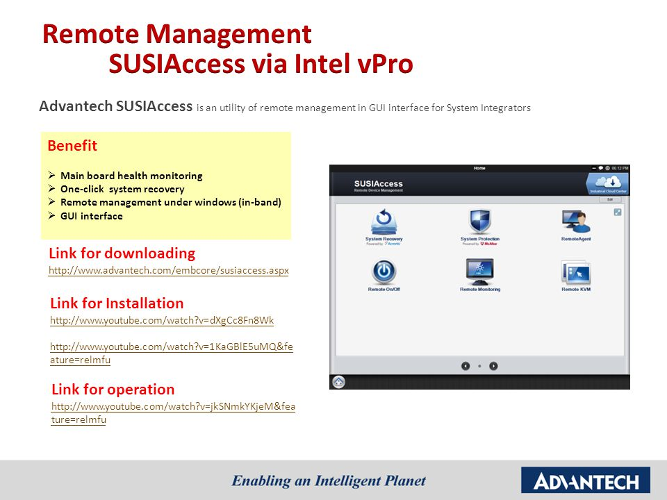 Link for downloading http://www.advantech.com/embcore/susiaccess.aspx Advantech SUSIAccess is an utility of remote management in GUI interface for Sys