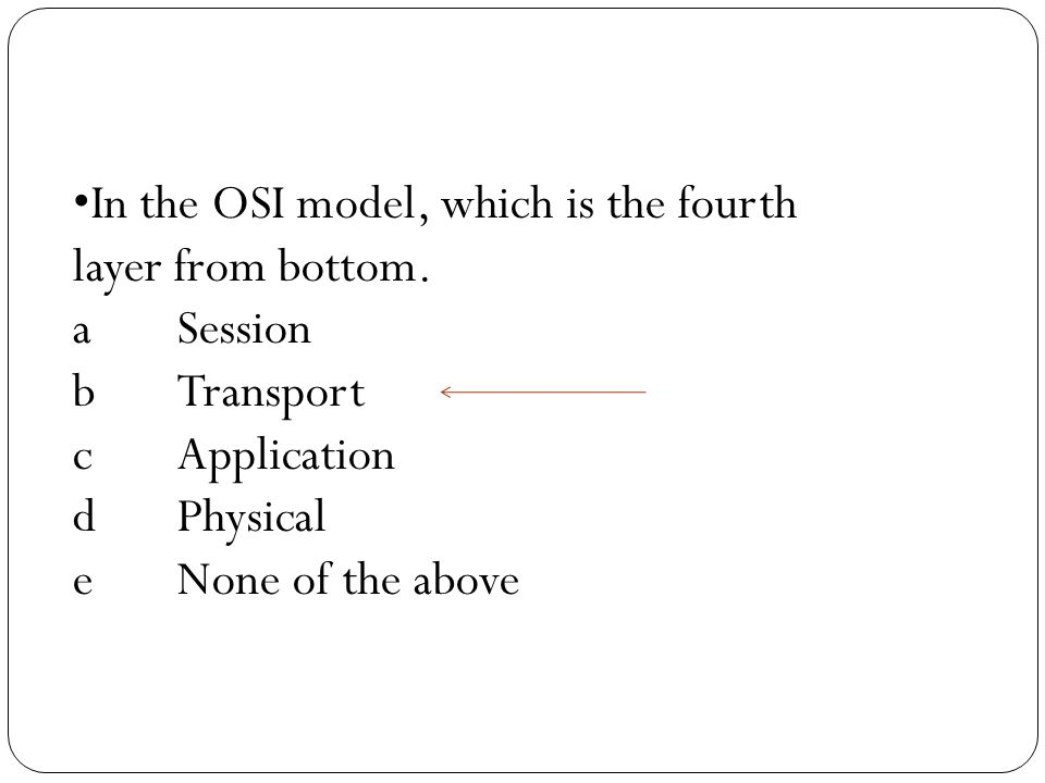 In the OSI model, which is the fourth layer from bottom.