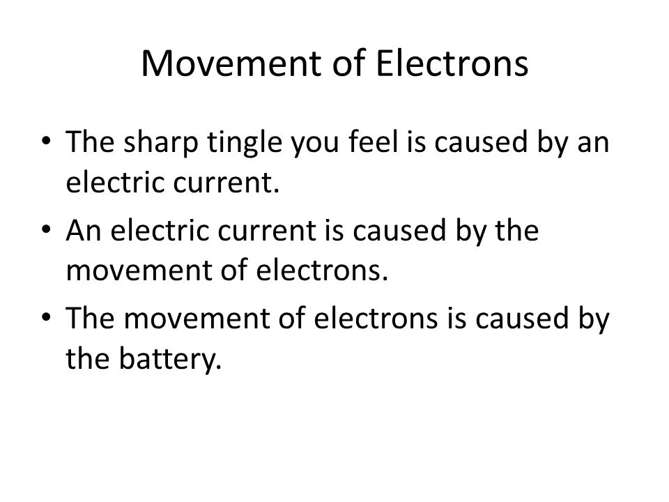 Movement of Electrons The sharp tingle you feel is caused by an electric current.