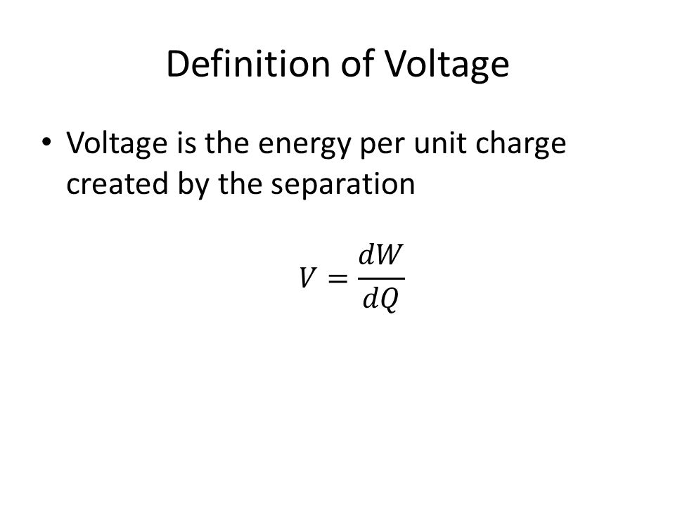 Definition of Voltage Voltage is the energy per unit charge created by the separation