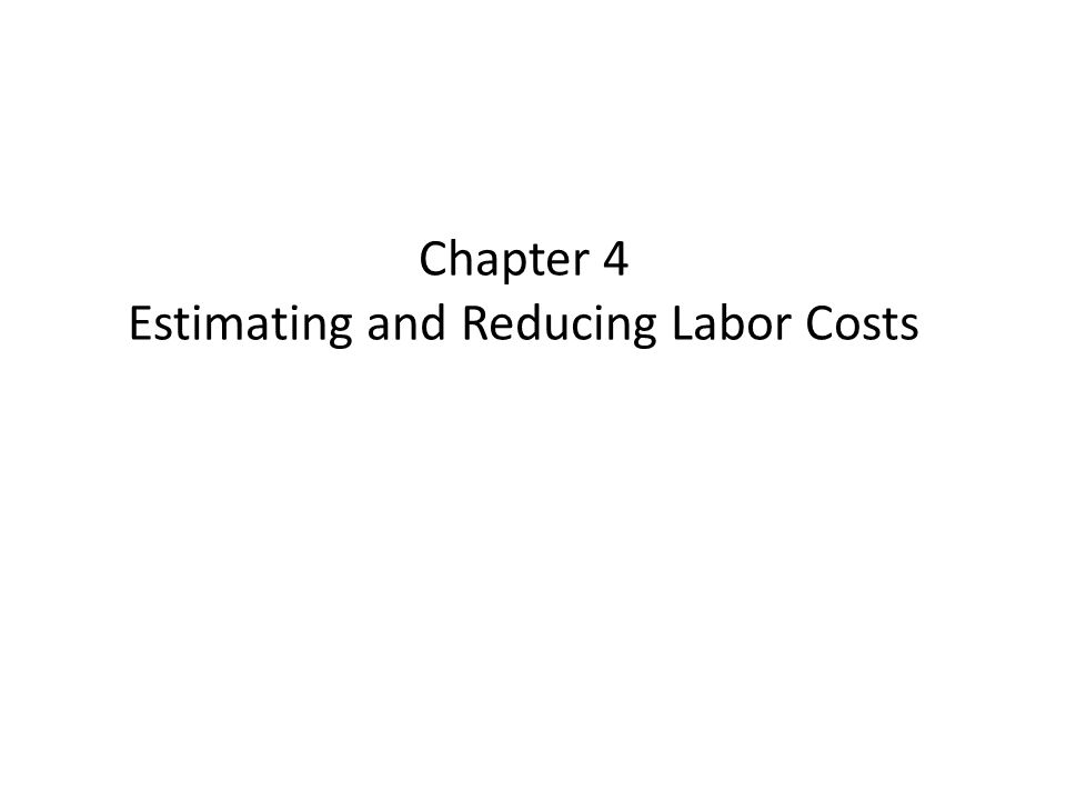 Chapter 4 Estimating and Reducing Labor Costs