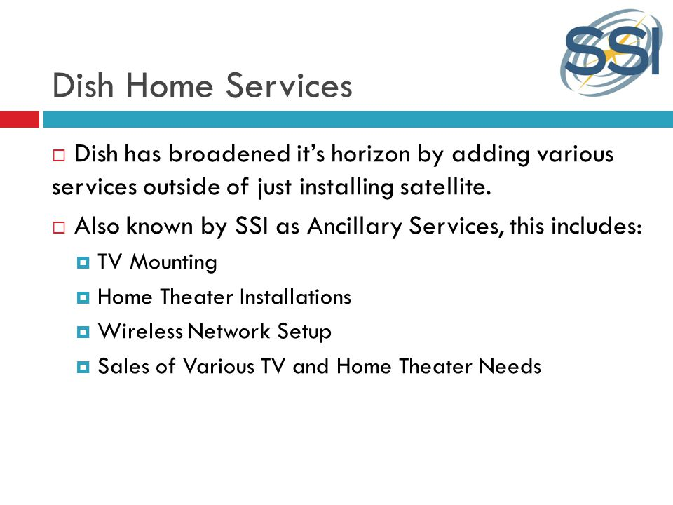 Dish Home Services Dish has broadened its horizon by adding various services outside of just installing satellite.