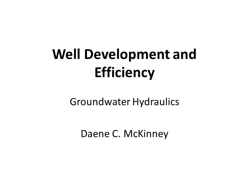 Well Development and Efficiency Groundwater Hydraulics Daene C. McKinney