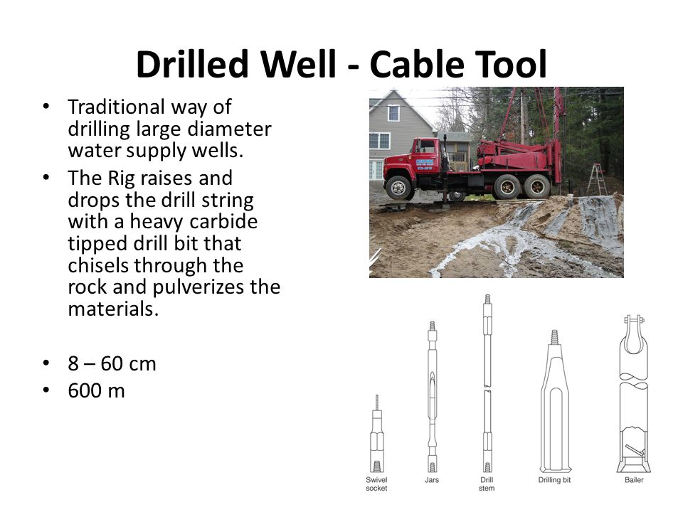 Drilled Well - Cable Tool Traditional way of drilling large diameter water supply wells.