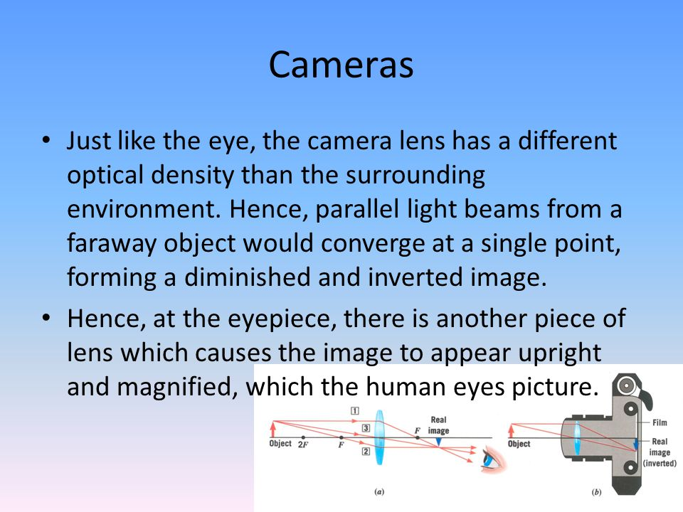 Cameras Just like the eye, the camera lens has a different optical density than the surrounding environment.