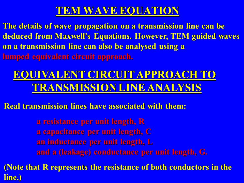 TEM WAVE EQUATION The details of wave propagation on a transmission line can be deduced from Maxwell's Equations. However, TEM guided waves on a trans