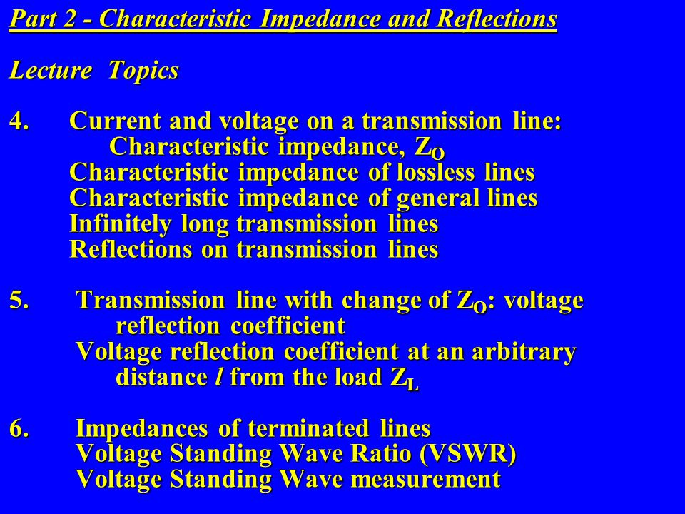 Part 2 - Characteristic Impedance and Reflections Lecture Topics 4. Current and voltage on a transmission line: Characteristic impedance, Z O Characte