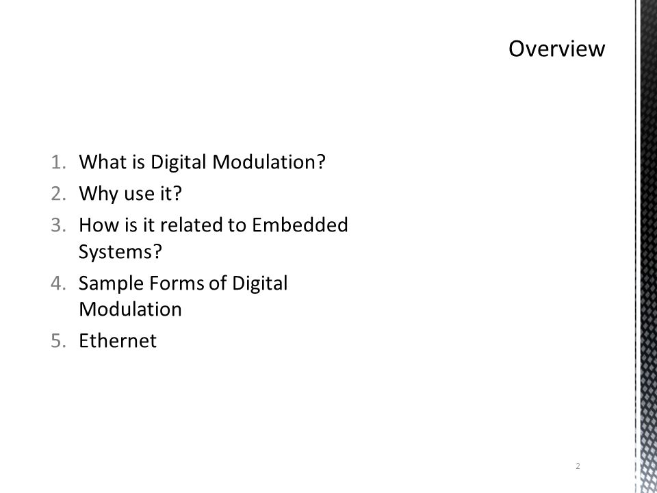 1.What is Digital Modulation. 2.Why use it. 3.How is it related to Embedded Systems.