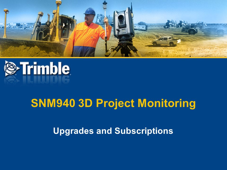 SNM940 3D Project Monitoring Upgrades and Subscriptions