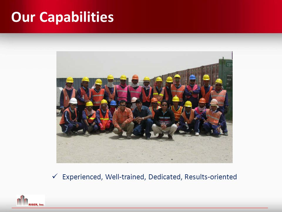 Our Capabilities Experienced, Well-trained, Dedicated, Results-oriented