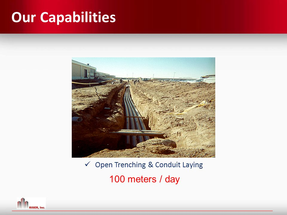 Our Capabilities Open Trenching & Conduit Laying 100 meters / day