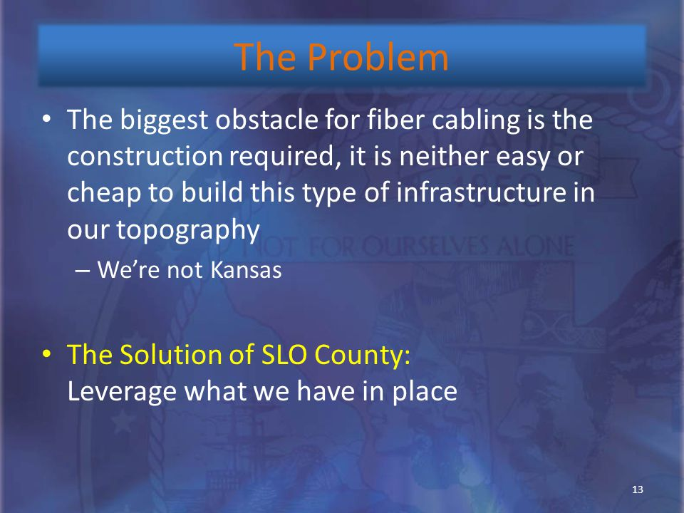 The biggest obstacle for fiber cabling is the construction required, it is neither easy or cheap to build this type of infrastructure in our topograph
