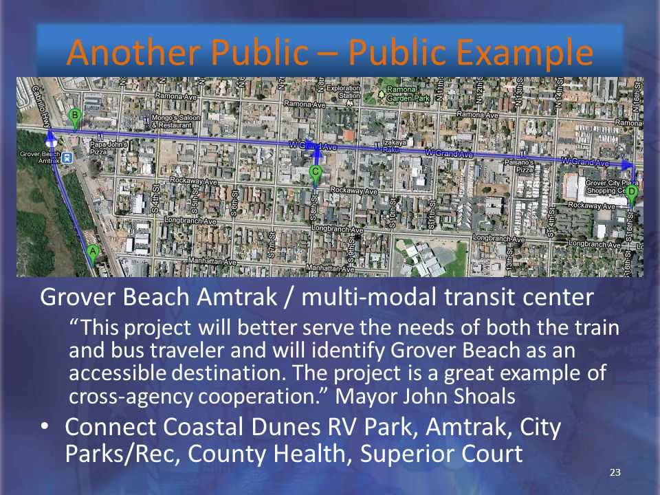 Another Public – Public Example 23 Grover Beach Amtrak / multi-modal transit center This project will better serve the needs of both the train and bus