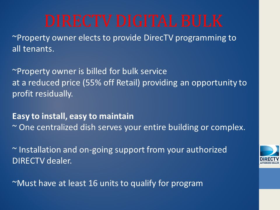 DIRECTV DIGITAL BULK ~Property owner elects to provide DirecTV programming to all tenants. ~Property owner is billed for bulk service at a reduced pri