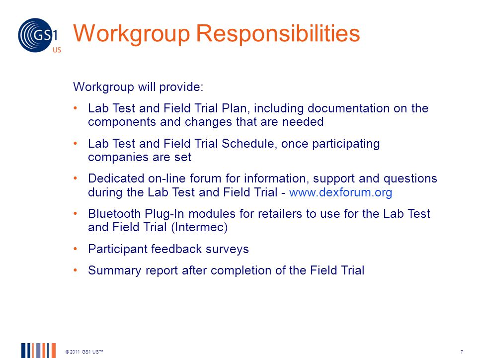 Participant Responsibilities Identify individuals to participate and/or contact points Exercise the system and processes during the Lab Test and Field Trial Post any comments, questions or issues during the Lab Test or Field Trial using the DEX Forum Participate in quick interviews or surveys © 2011 GS1 US8