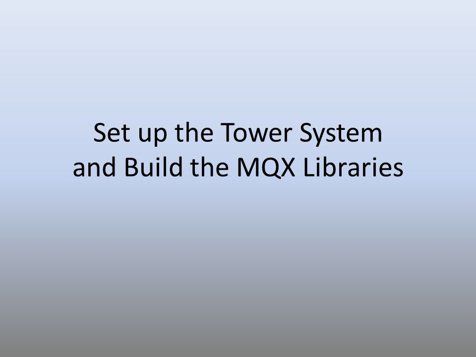 Set up the Tower System and Build the MQX Libraries