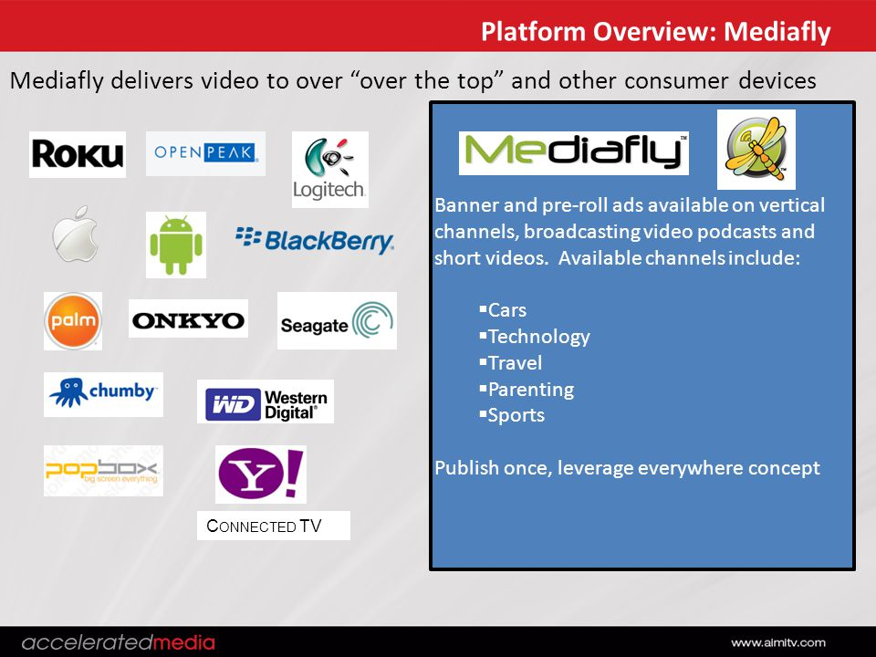 0:30 Second Commercial Timeline Mediafly delivers video to over over the top and other consumer devices Banner and pre-roll ads available on vertical channels, broadcasting video podcasts and short videos.
