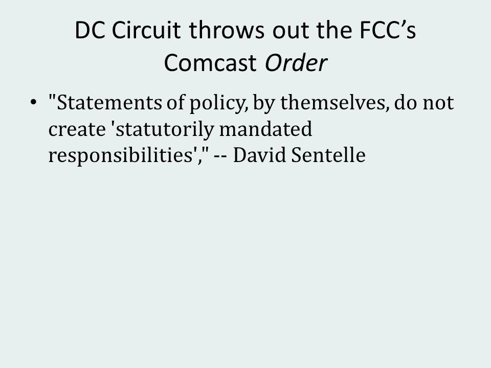 DC Circuit throws out the FCCs Comcast Order Statements of policy, by themselves, do not create statutorily mandated responsibilities , -- David Sentelle