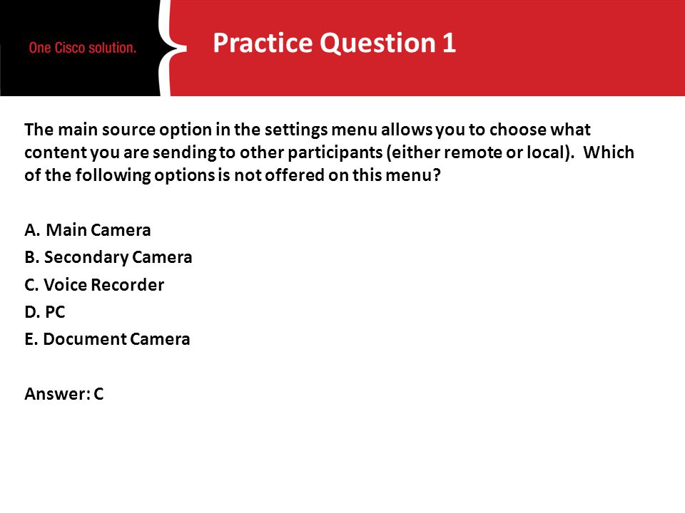 Practice Question 1 The main source option in the settings menu allows you to choose what content you are sending to other participants (either remote