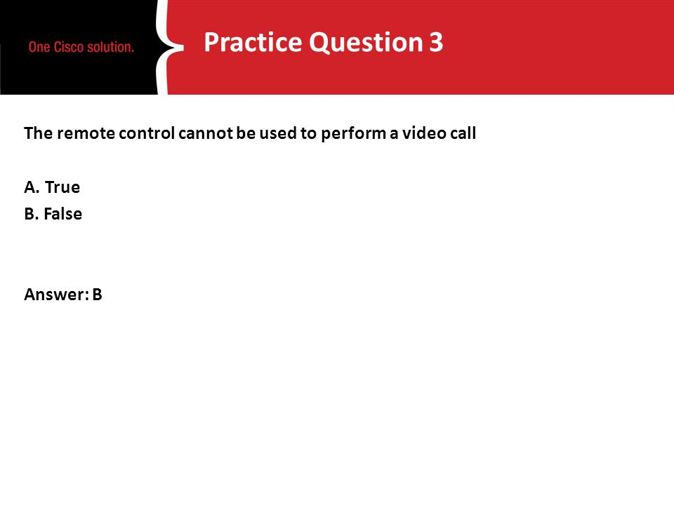 Practice Question 3 The remote control cannot be used to perform a video call A. True B. False Answer: B