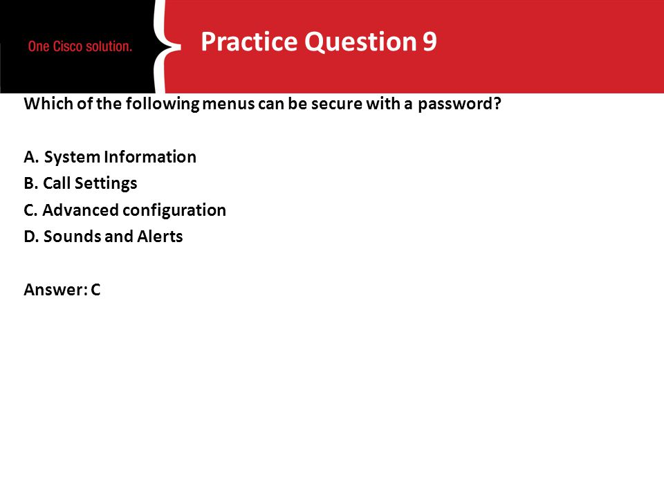 Practice Question 9 Which of the following menus can be secure with a password? A. System Information B. Call Settings C. Advanced configuration D. So