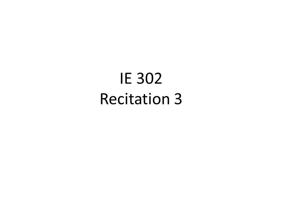 IE 302 Recitation 3