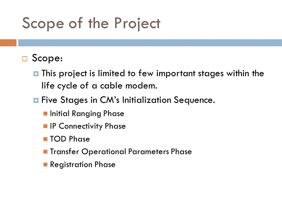 Scope of the Project Scope: This project is limited to few important stages within the life cycle of a cable modem.