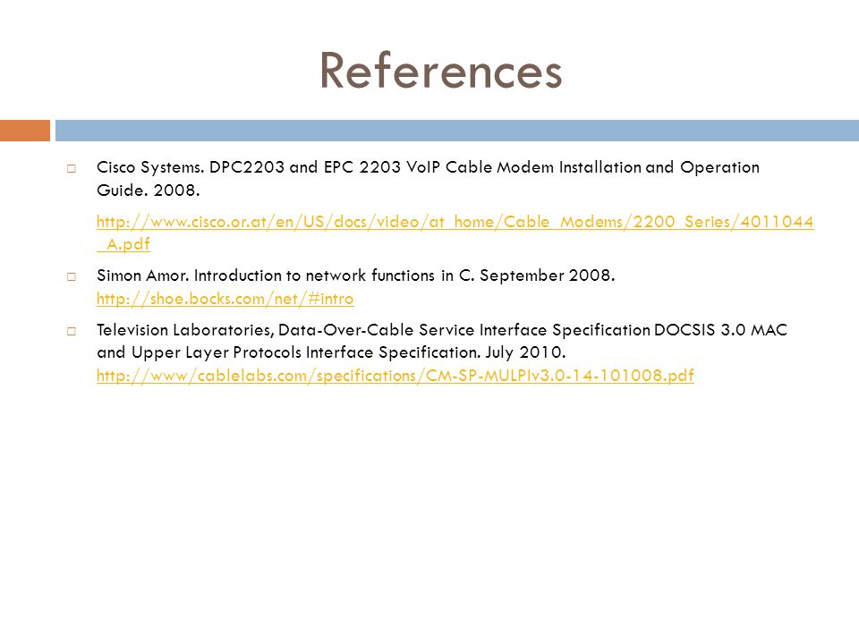 References Cisco Systems. DPC2203 and EPC 2203 VoIP Cable Modem Installation and Operation Guide.