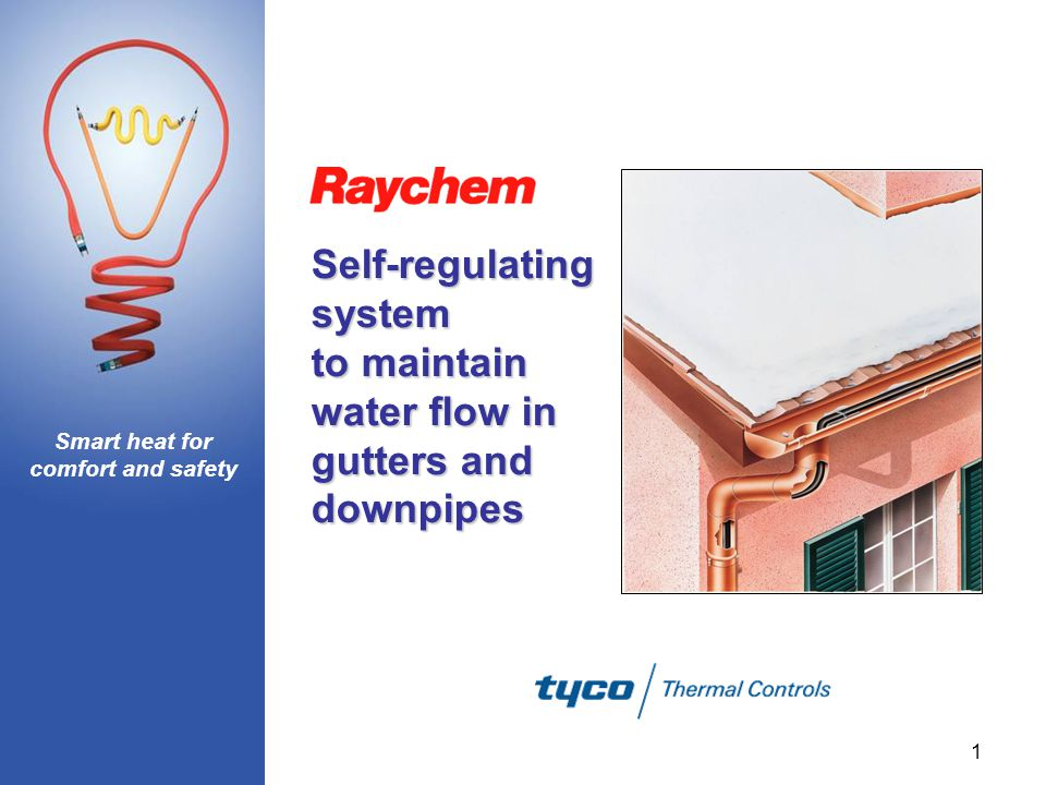 Smart heat for comfort and safety 1 Self-regulating system to maintain water flow in gutters and downpipes