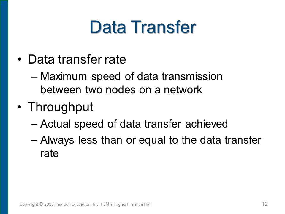 Data Transfer Data transfer rate –Maximum speed of data transmission between two nodes on a network Throughput –Actual speed of data transfer achieved