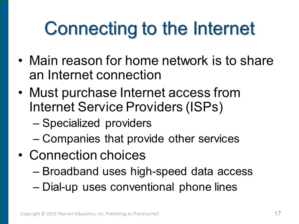 Connecting to the Internet Main reason for home network is to share an Internet connection Must purchase Internet access from Internet Service Provide