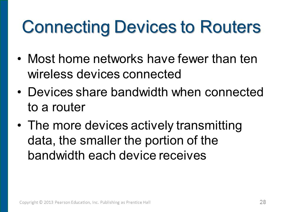Connecting Devices to Routers Most home networks have fewer than ten wireless devices connected Devices share bandwidth when connected to a router The