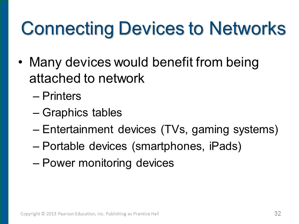Connecting Devices to Networks Many devices would benefit from being attached to network –Printers –Graphics tables –Entertainment devices (TVs, gamin