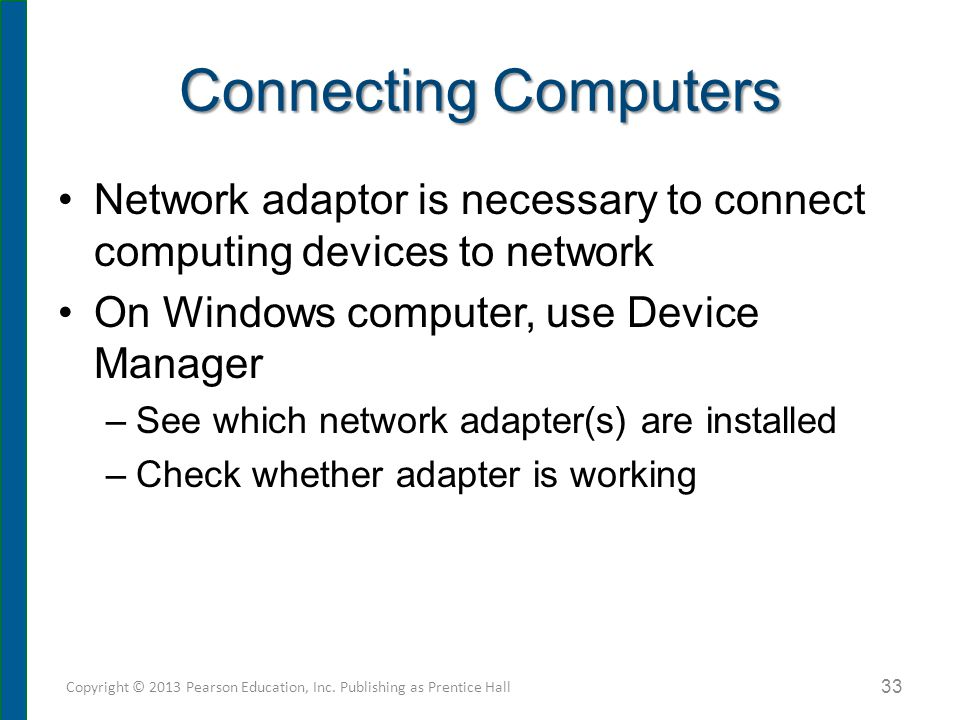 Connecting Computers Network adaptor is necessary to connect computing devices to network On Windows computer, use Device Manager –See which network a