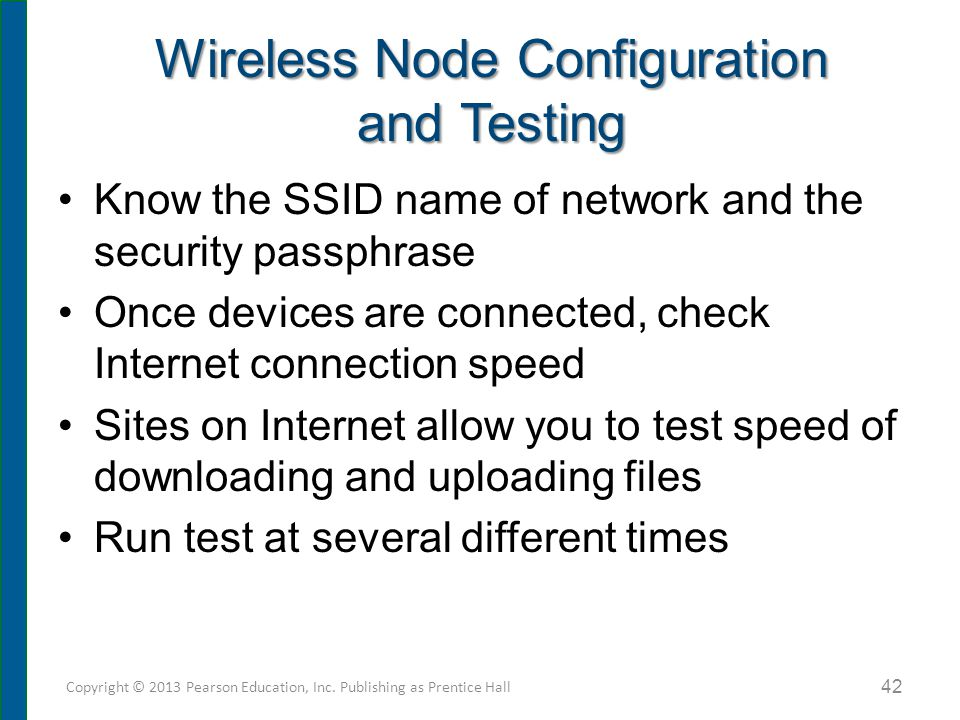Wireless Node Configuration and Testing Know the SSID name of network and the security passphrase Once devices are connected, check Internet connectio