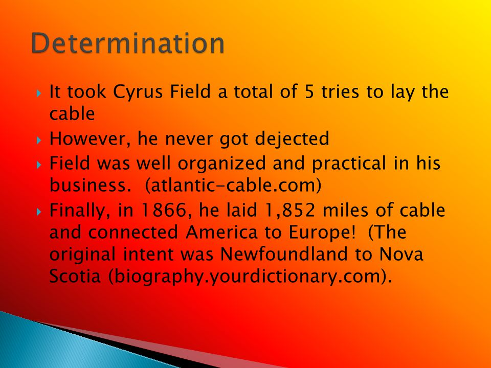 Although he did receive help from the government, he was not corrupt when dealing with his transatlantic cable.