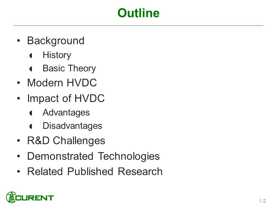 Outline Background History Basic Theory Modern HVDC Impact of HVDC Advantages Disadvantages R&D Challenges Demonstrated Technologies Related Published