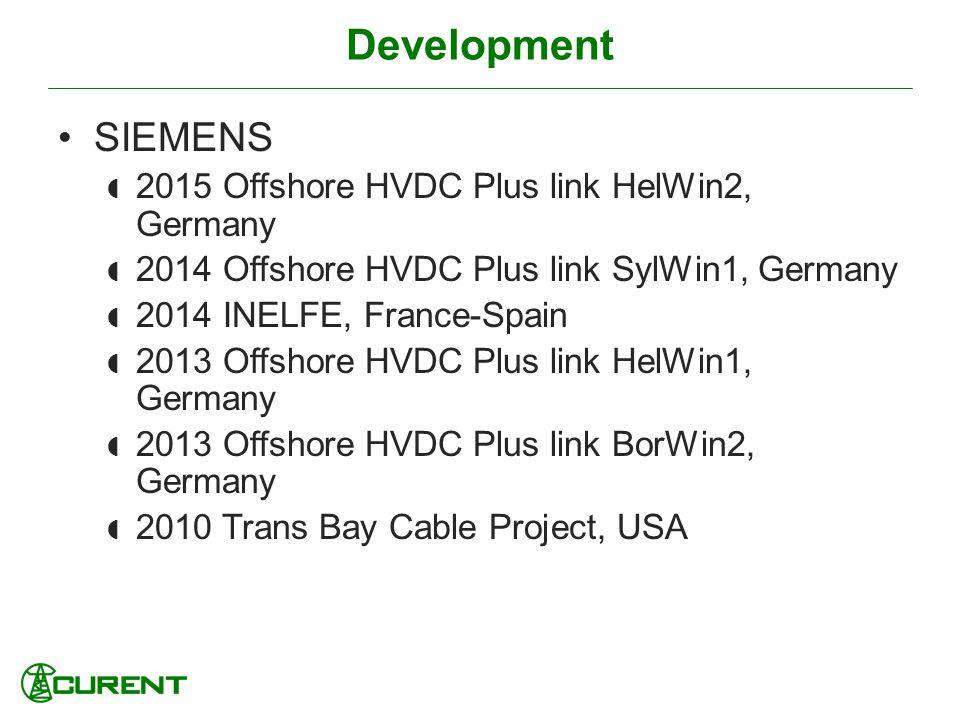 Development SIEMENS 2015 Offshore HVDC Plus link HelWin2, Germany 2014 Offshore HVDC Plus link SylWin1, Germany 2014 INELFE, France-Spain 2013 Offshor