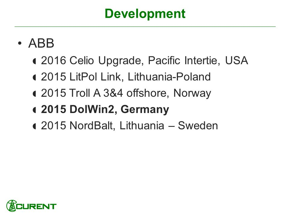 Development ABB 2016 Celio Upgrade, Pacific Intertie, USA 2015 LitPol Link, Lithuania-Poland 2015 Troll A 3&4 offshore, Norway 2015 DolWin2, Germany 2