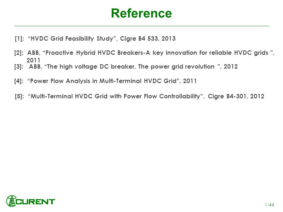 Reference 1-44 [1]: HVDC Grid Feasibility Study, Cigre B4 533, 2013 [4]: Power Flow Analysis in Multi-Terminal HVDC Grid, 2011 [2]: ABB, Proactive Hyb