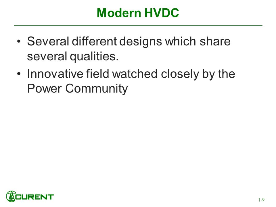 Modern HVDC Several different designs which share several qualities. Innovative field watched closely by the Power Community 1-9